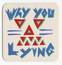 """Why You Lying"" Art print Coaster By Le Merde"