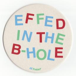 """EffedInTheB-Hole"" Art print Coaster By Le Merde"